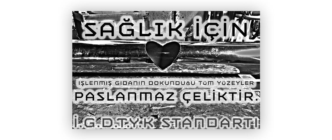 İ.G.D.T.Y.K Standartımız